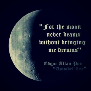 For the moon never beams without bringing me dreams.