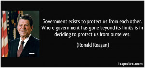 Government exists to protect us from each other. Where government has ...