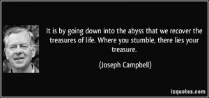 It is by going down into the abyss that we recover the treasures of ...
