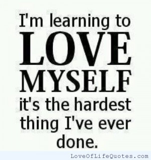 Loving Myself Quotes I'm learning to love myself
