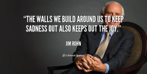 The walls we build around us to keep sadness out also keeps out the ...