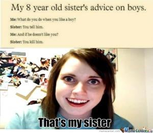 ... like a boy?Sister: You tell him.Me: And if he doesn't like you.SIster
