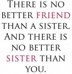 My sister is my best friend, my mentor, my inspiration, my heart, my ...