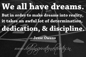 ... , dedication, & discipline. ~ Jesse Owens ( Inspiring Quotes
