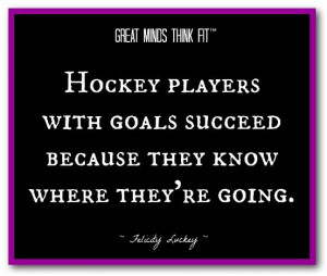 team motivational quotes | Hockey players with goals succeed because ...