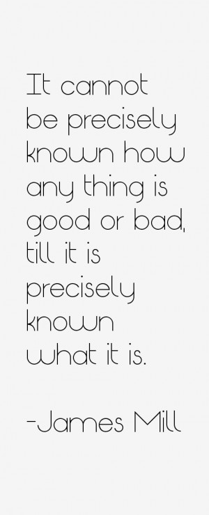 It cannot be precisely known how any thing is good or bad, till it is ...