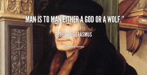 quote-Desiderius-Erasmus-man-is-to-man-either-a-god-124457.png