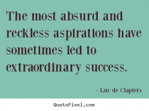 ... sometimes led to extraordinary.. Luc De Clapiers top success quotes