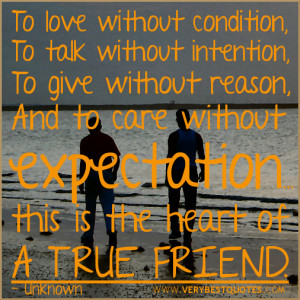 ... without expectation… this is the heart of a true friend. - Unknown