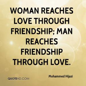 Woman reaches love through friendship; man reaches friendship through ...