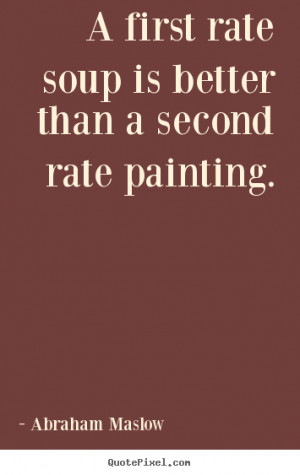 Quote about success - A first rate soup is better than a second rate ...