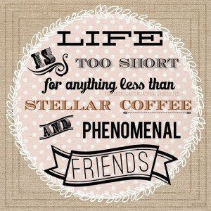 Good coffee and good friends. #quotes #coffee #friends #wisdom