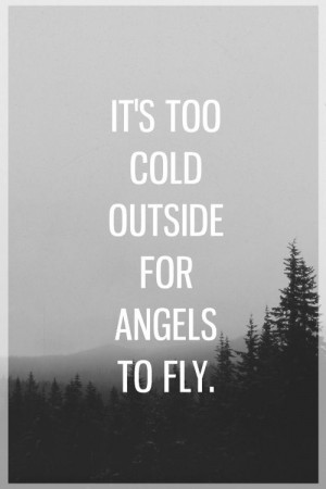 It's too cold.