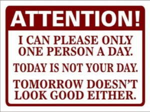 Attention! I can please only 1 person a day. Today is not your day ...