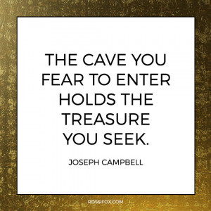 Joseph Campbell Quote About Courage - The cave you fear to enter holds ...