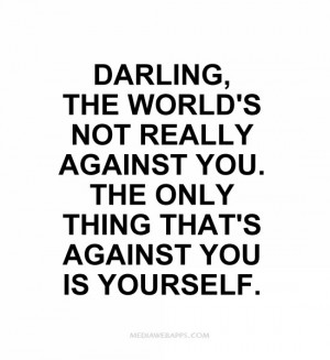 Get Over Yourself Quotes Against you is yourself.