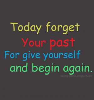 ... -forget-your-past-forgive-yourself-and-begin-again-saying-quotes.jpg