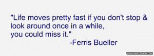 Famous Ferris Bueller's Day Off quote.