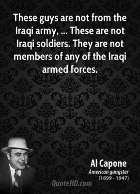 al-capone-quote-these-guys-are-not-from-the-iraqi-army-these-are-not ...