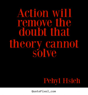 ... will remove the doubt that theory cannot.. - Motivational quotes