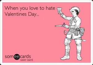 Someecards Valentines Day Work To hate valentines day.