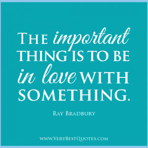 ... -quotes-to-be-in-love-with-something-quotes-Ray-Bradbury-quotes.jpg