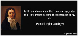 ... my dreams become the substances of my life. - Samuel Taylor Coleridge