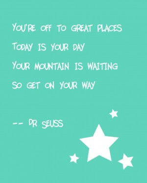 ... want to share a few quotes with you from the awesome Dr. Seuss