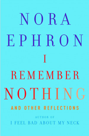 nora ephron essays on aging I feel bad about my neck by nora ephron,  ephron returns to her print roots with a new collection of essays reflecting the perspective of an aging-but still.