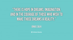 quote-Jonas-Salk-there-is-hope-in-dreams-imagination-and-31564.png