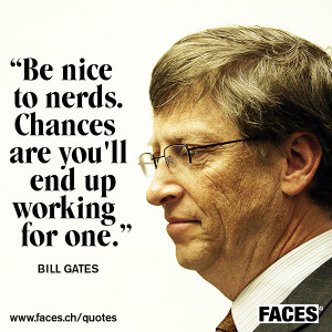 Famous Quotes and Saying about Technology - Be nice to nerds. Chances ...