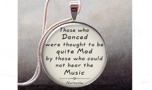 Nietzsche quote pendant, Those who danced pendant, music, dance, quote ...