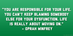 """... your dysfunction. Life is really about moving on."""" – Oprah Winfrey"""