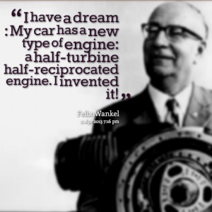 Quotes Picture: i have a dream : my car has a new type of engine: a ...