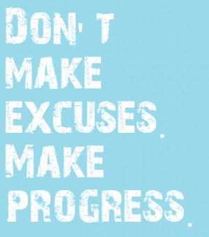 Poster>> Don't make excuses. Make progress! #quote #taolife