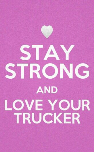 Stay Strong and Love your Trucker