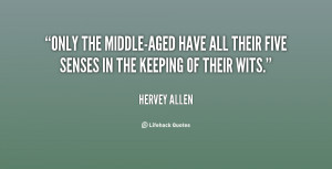 ... -aged have all their five senses in the keeping of their wits