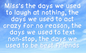 ... the days we used to text non stop the days we used to be best friends