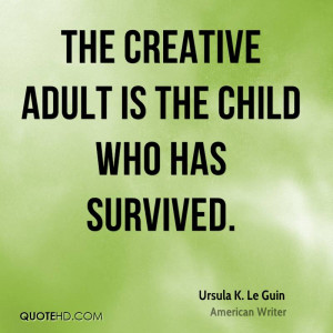 ursula-k-le-guin-ursula-k-le-guin-the-creative-adult-is-the-child-who ...