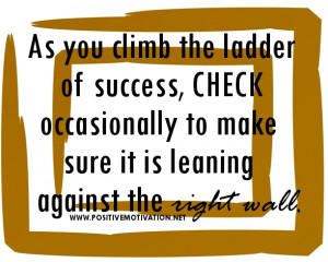 As you climb the ladder of success- thoughtful quote of the day
