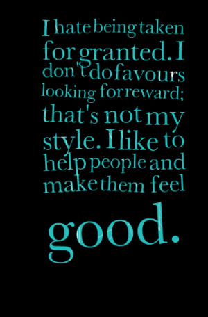 Quotes Picture: i hate being taken for granted i don't do favours ...