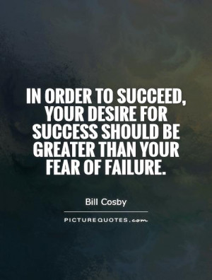Success Quotes Fear Quotes Failure Quotes Desire Quotes Bill Cosby ...