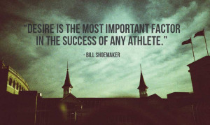 Desire is the most important factor in the success of any athlete ...