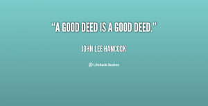 quote-John-Lee-Hancock-a-good-deed-is-a-good-deed-130404_4.png