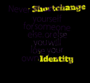 ... Someone Else, OR Else You Will Lose Your Own Identity - Worry Quote