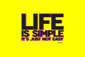 Life is simple, it's just not easy - Life Quote.