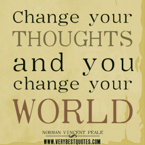 ... thinking quotes, Change your thoughts and you change your world quotes