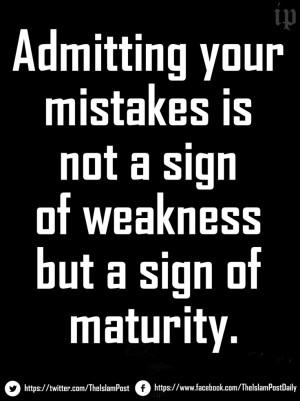 Admitting your mistakes is not a sign of weakness but a sign of ...