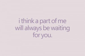 think a part of me wills always be waiting for you. picture on ...