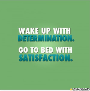 Wake Up With Determination ..